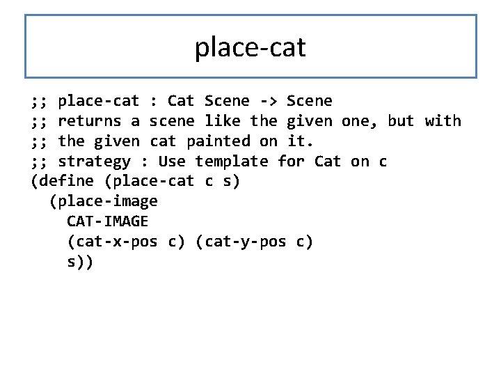 place-cat ; ; place-cat : Cat Scene -> Scene ; ; returns a scene