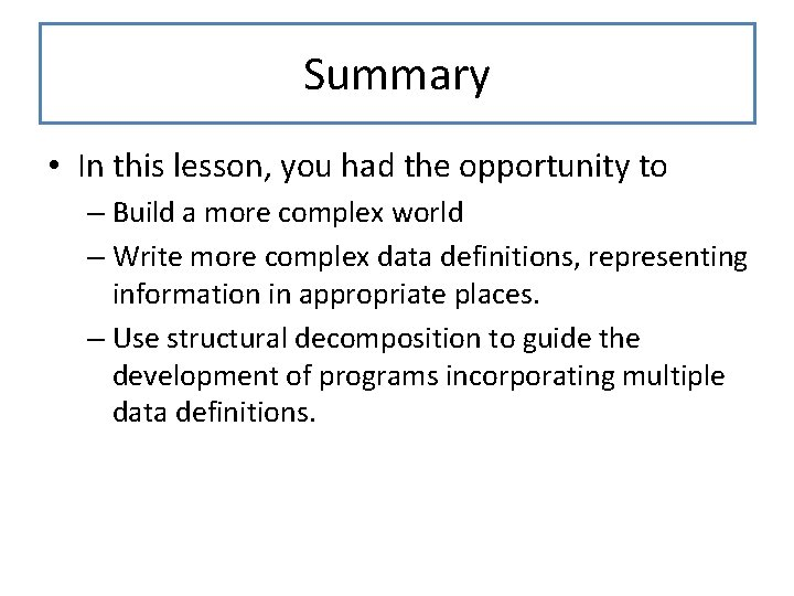 Summary • In this lesson, you had the opportunity to – Build a more