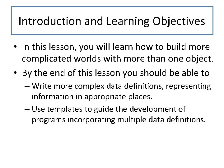 Introduction and Learning Objectives • In this lesson, you will learn how to build