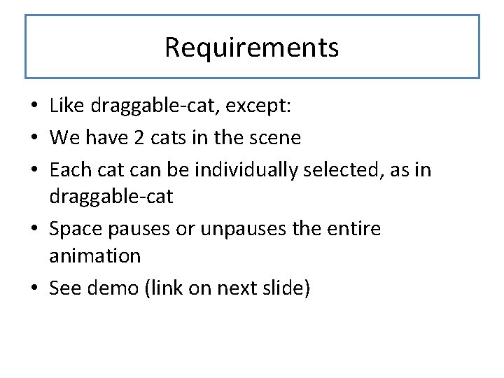 Requirements • Like draggable-cat, except: • We have 2 cats in the scene •
