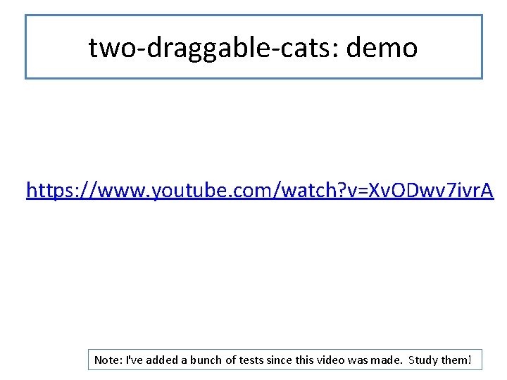 two-draggable-cats: demo https: //www. youtube. com/watch? v=Xv. ODwv 7 ivr. A Note: I've added