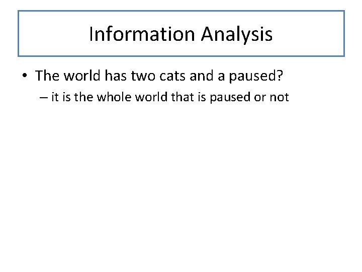 Information Analysis • The world has two cats and a paused? – it is