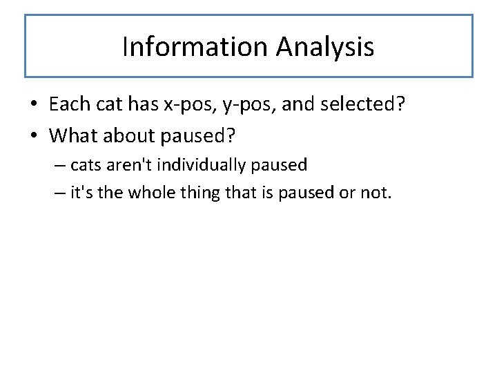 Information Analysis • Each cat has x-pos, y-pos, and selected? • What about paused?