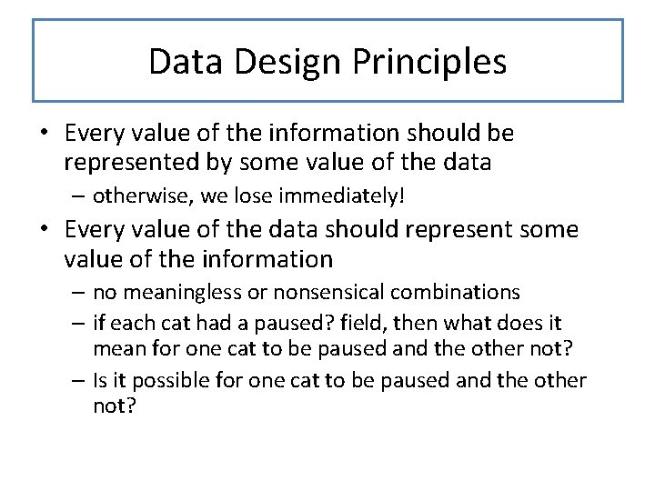 Data Design Principles • Every value of the information should be represented by some