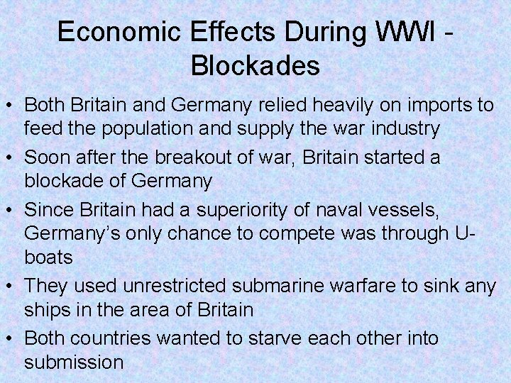 Economic Effects During WWI Blockades • Both Britain and Germany relied heavily on imports