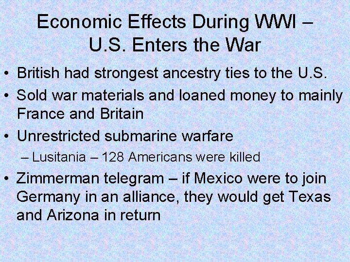 Economic Effects During WWI – U. S. Enters the War • British had strongest