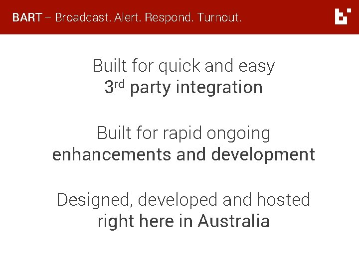 BART – Broadcast. Alert. Respond. Turnout. Built for quick and easy 3 rd party