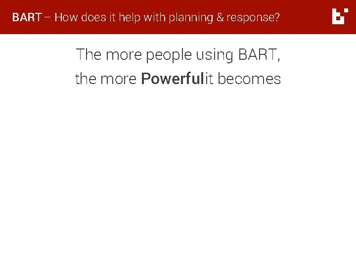 BART – How does it help with planning & response? The more people using