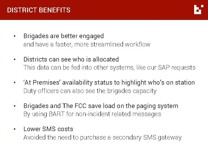 DISTRICT BENEFITS • Brigades are better engaged and have a faster, more streamlined workflow