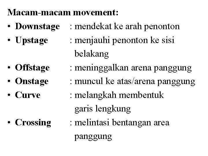Macam-macam movement: • Downstage : mendekat ke arah penonton • Upstage : menjauhi penonton