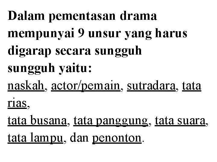 Dalam pementasan drama mempunyai 9 unsur yang harus digarap secara sungguh yaitu: naskah, actor/pemain,