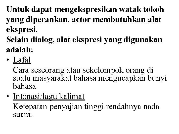 Untuk dapat mengekspresikan watak tokoh yang diperankan, actor membutuhkan alat ekspresi. Selain dialog, alat