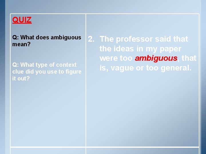 QUIZ Q: What does ambiguous mean? Q: What type of context clue did you