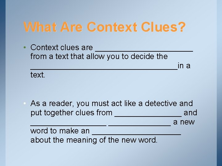 What Are Context Clues? • Context clues are ___________ from a text that allow