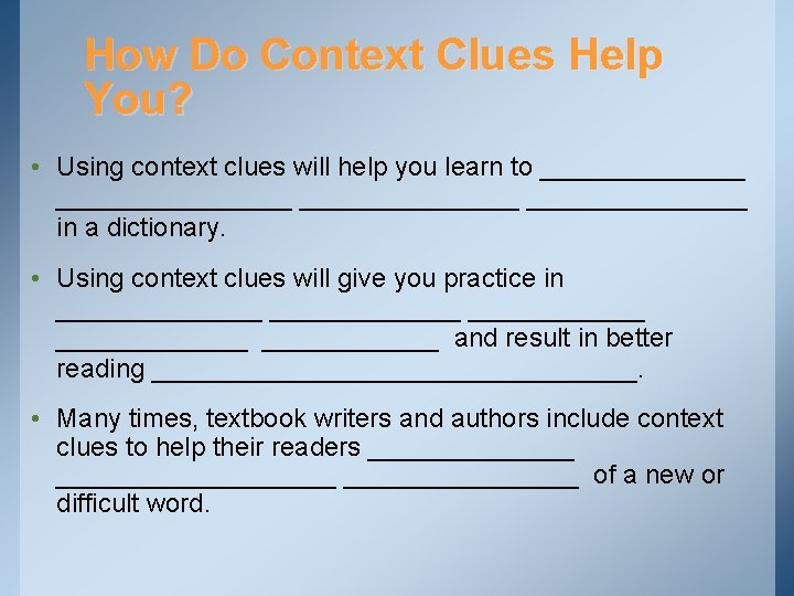 How Do Context Clues Help You? • Using context clues will help you learn