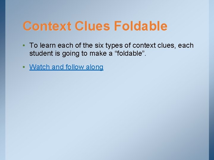 Context Clues Foldable • To learn each of the six types of context clues,