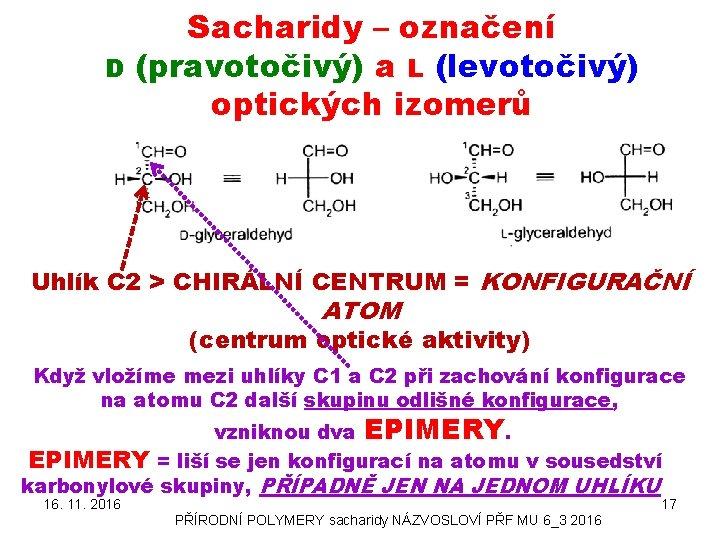 D Sacharidy – označení (pravotočivý) a L (levotočivý) optických izomerů Uhlík C 2 >