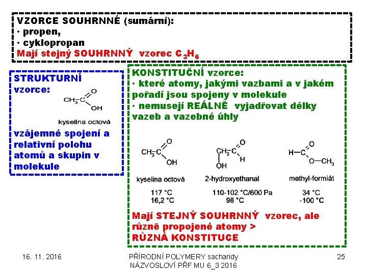 VZORCE SOUHRNNÉ (sumární): • propen, • cyklopropan Mají stejný SOUHRNNÝ vzorec C 3 H