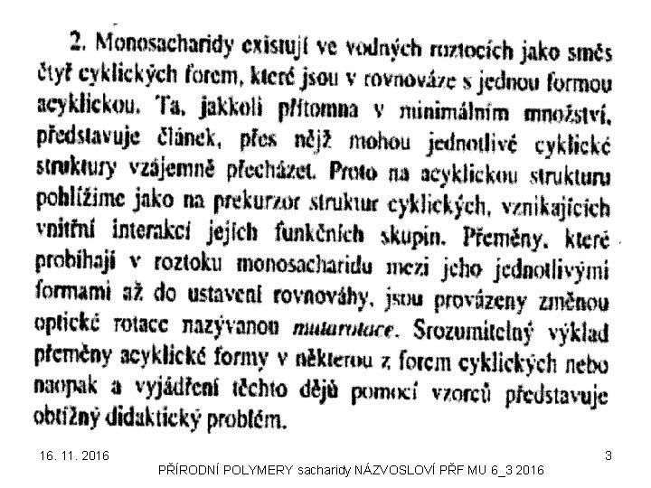 16. 11. 2016 3 PŘÍRODNÍ POLYMERY sacharidy NÁZVOSLOVÍ PŘF MU 6_3 2016