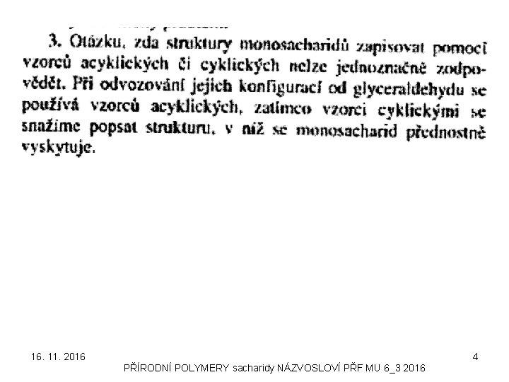 16. 11. 2016 4 PŘÍRODNÍ POLYMERY sacharidy NÁZVOSLOVÍ PŘF MU 6_3 2016