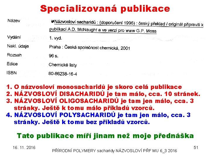 Specializovaná publikace 1. O názvosloví monosacharidů je skoro celá publikace 2. NÁZVOSLOVÍ DISACHARIDŮ je