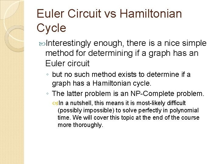 Euler Circuit vs Hamiltonian Cycle Interestingly enough, there is a nice simple method for