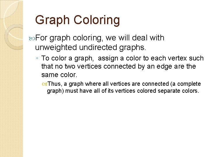 Graph Coloring For graph coloring, we will deal with unweighted undirected graphs. ◦ To