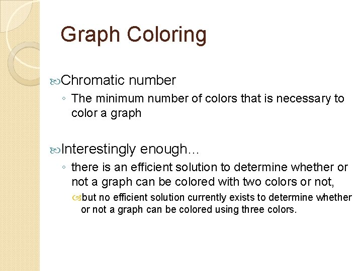 Graph Coloring Chromatic number ◦ The minimum number of colors that is necessary to