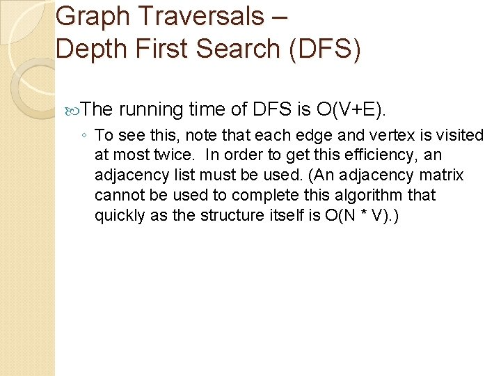 Graph Traversals – Depth First Search (DFS) The running time of DFS is O(V+E).