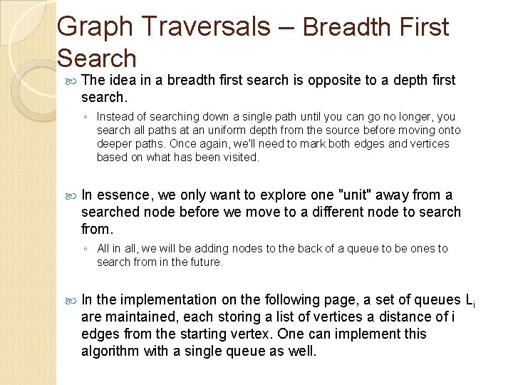 Graph Traversals – Breadth First Search The idea in a breadth first search is