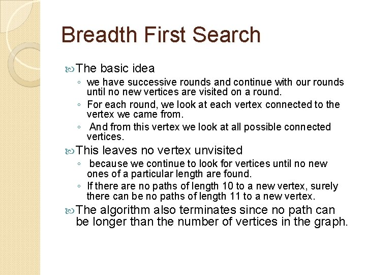 Breadth First Search The basic idea ◦ we have successive rounds and continue with