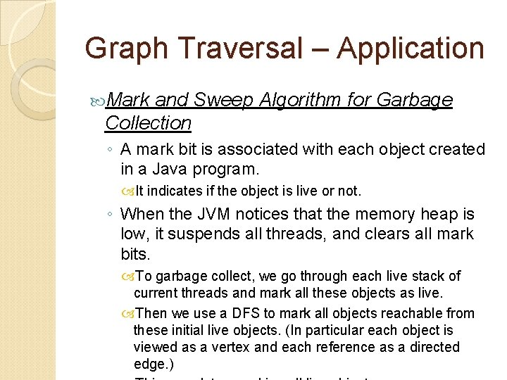 Graph Traversal – Application Mark and Sweep Algorithm for Garbage Collection ◦ A mark