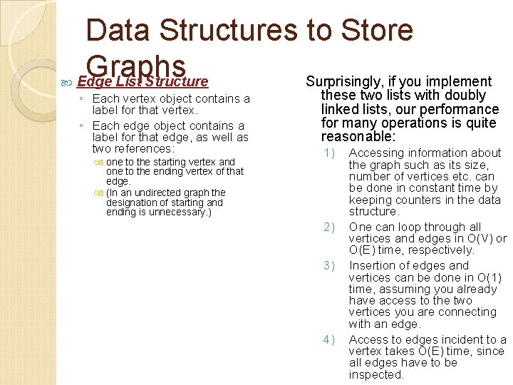 Data Structures to Store Graphs Edge List Structure Surprisingly, if you implement ◦
