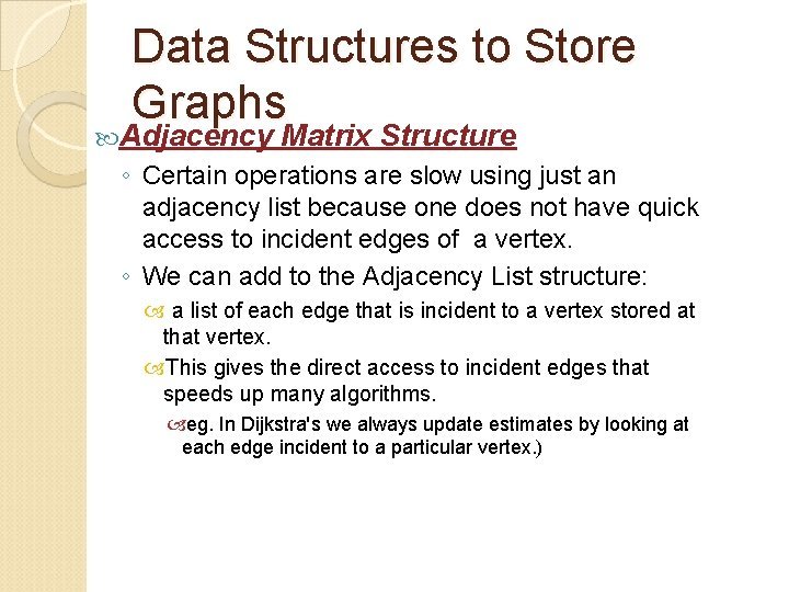 Data Structures to Store Graphs Adjacency Matrix Structure ◦ Certain operations are slow using