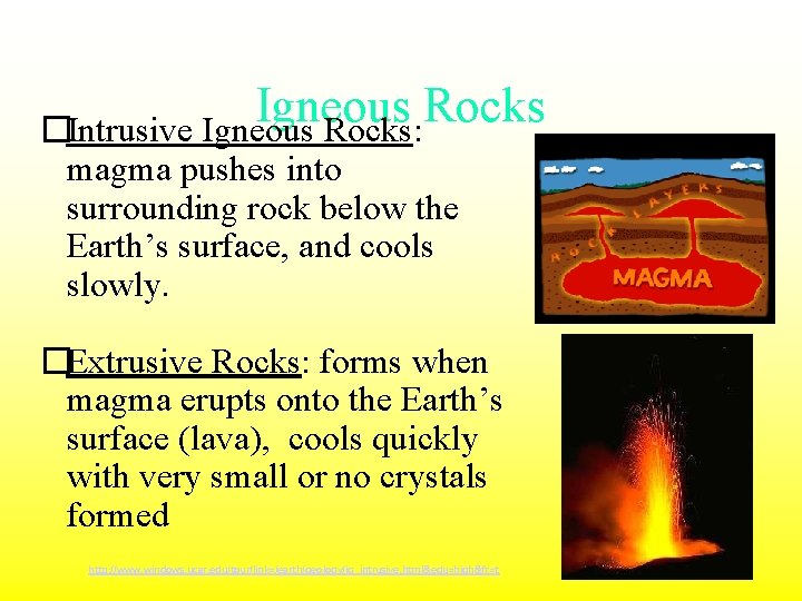 Igneous Rocks �Intrusive Igneous Rocks: magma pushes into surrounding rock below the Earth's surface,
