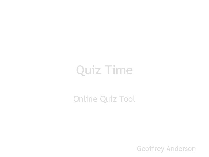 Quiz Time Online Quiz Tool Geoffrey Anderson