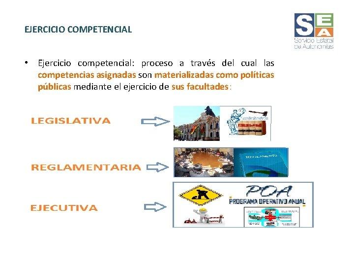 EJERCICIO COMPETENCIAL • Ejercicio competencial: proceso a través del cual las competencias asignadas son