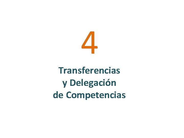 4 Transferencias y Delegación de Competencias