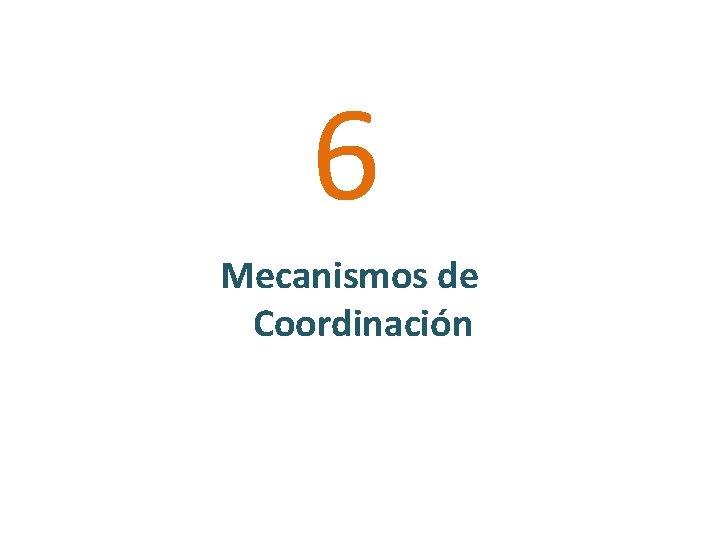 6 Mecanismos de Coordinación