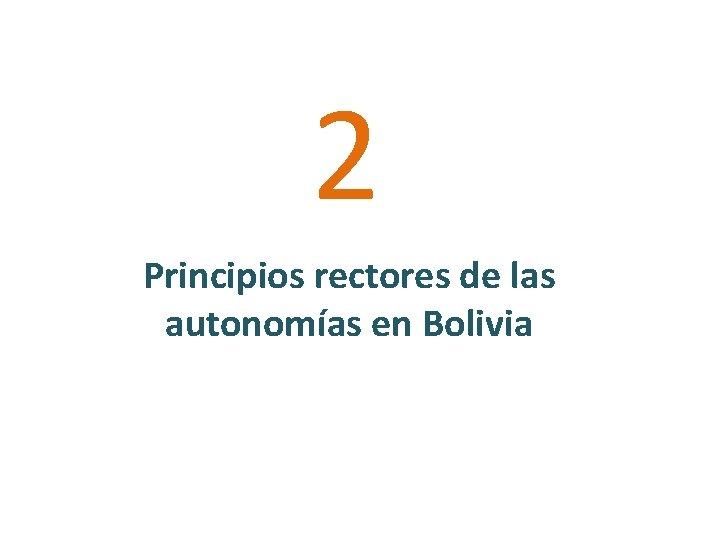 2 Principios rectores de las autonomías en Bolivia