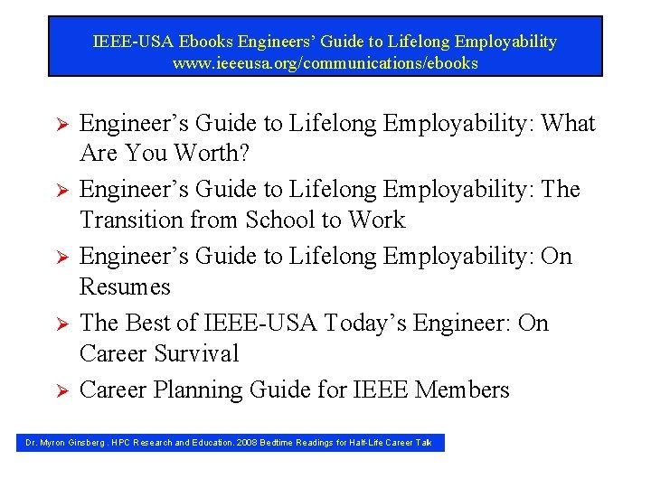 IEEE-USA Ebooks Engineers' Guide to Lifelong Employability www. ieeeusa. org/communications/ebooks Ø Ø Ø Engineer's