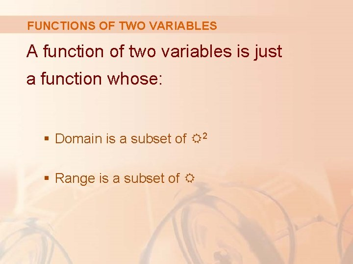 FUNCTIONS OF TWO VARIABLES A function of two variables is just a function whose: