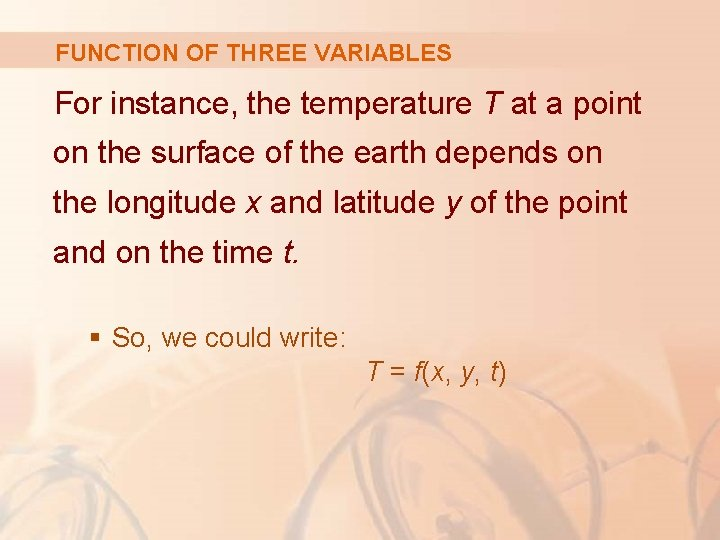 FUNCTION OF THREE VARIABLES For instance, the temperature T at a point on the