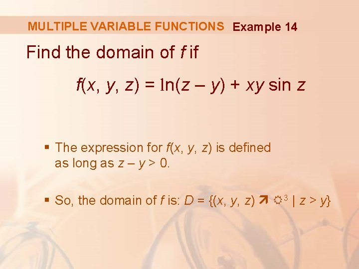 MULTIPLE VARIABLE FUNCTIONS Example 14 Find the domain of f if f(x, y, z)