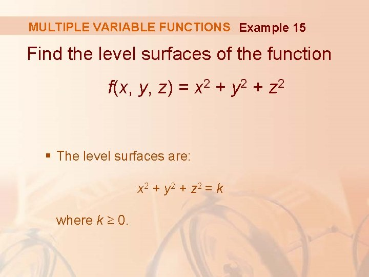 MULTIPLE VARIABLE FUNCTIONS Example 15 Find the level surfaces of the function f(x, y,