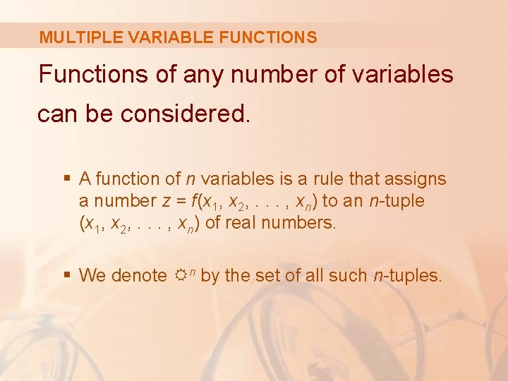 MULTIPLE VARIABLE FUNCTIONS Functions of any number of variables can be considered. § A