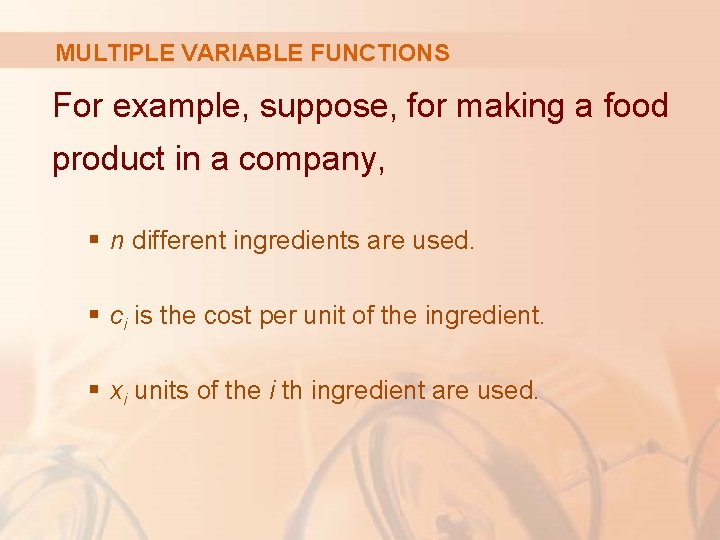 MULTIPLE VARIABLE FUNCTIONS For example, suppose, for making a food product in a company,