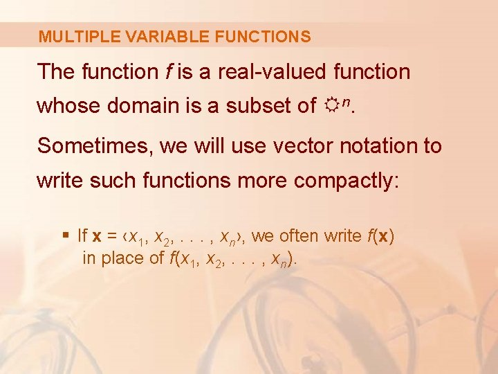 MULTIPLE VARIABLE FUNCTIONS The function f is a real-valued function whose domain is a