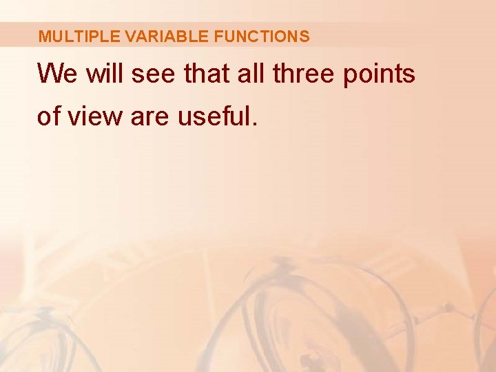 MULTIPLE VARIABLE FUNCTIONS We will see that all three points of view are useful.