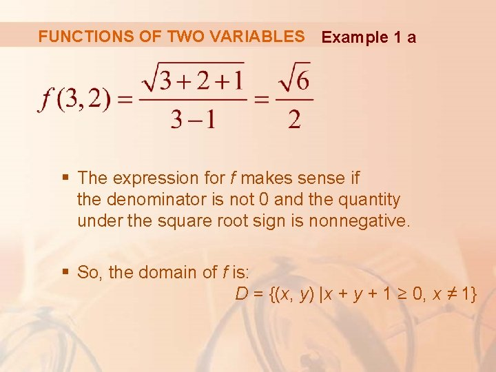 FUNCTIONS OF TWO VARIABLES Example 1 a § The expression for f makes sense